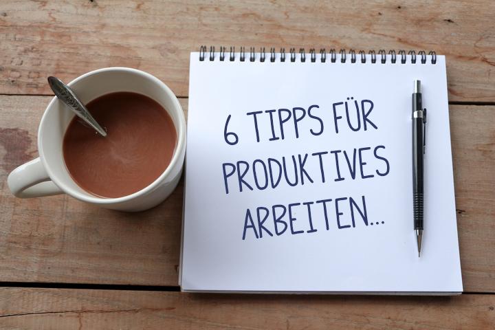6 Tipps für produktiveres Arbeiten